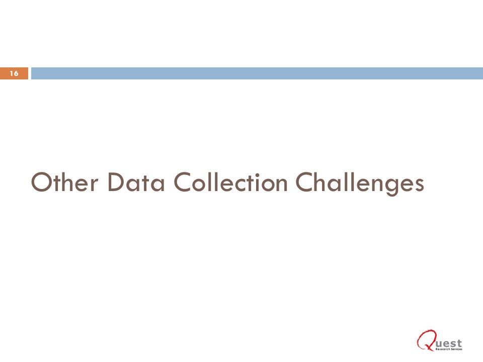 Other Data Collection Challenges 16