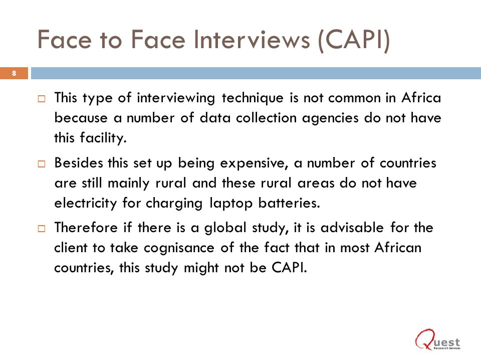 This type of interviewing technique is not common in Africa because a number of data collection agencies do not have this facility.