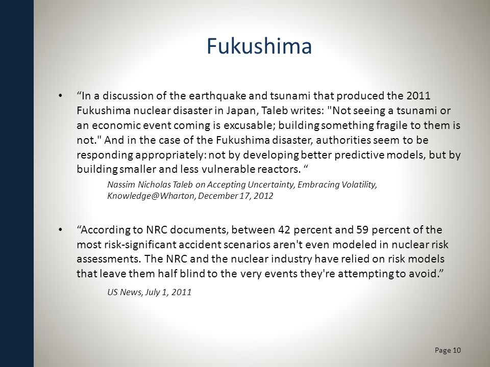 Fukushima In a discussion of the earthquake and tsunami that produced the 2011 Fukushima nuclear disaster in Japan, Taleb writes: