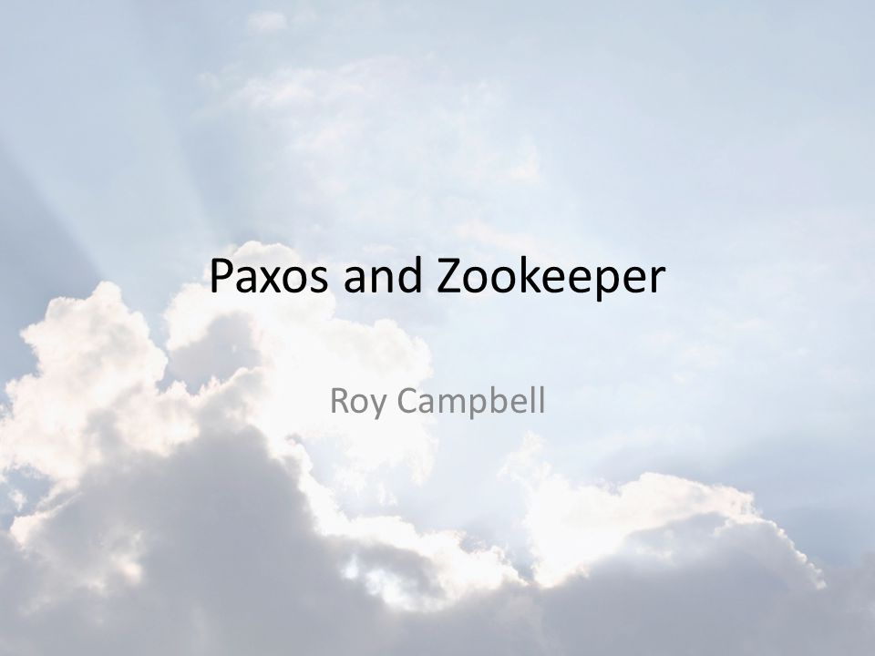 Paxos and Zookeeper Roy Campbell