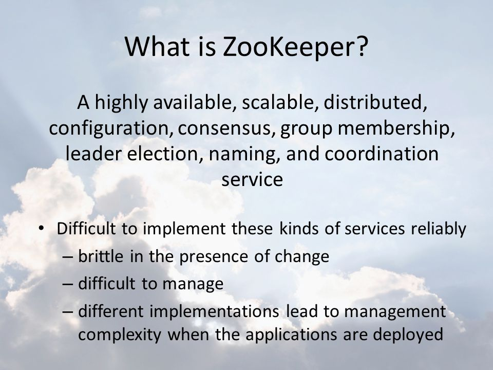 What is ZooKeeper? A highly available, scalable, distributed, configuration, consensus, group membership, leader election, naming, and coordination se