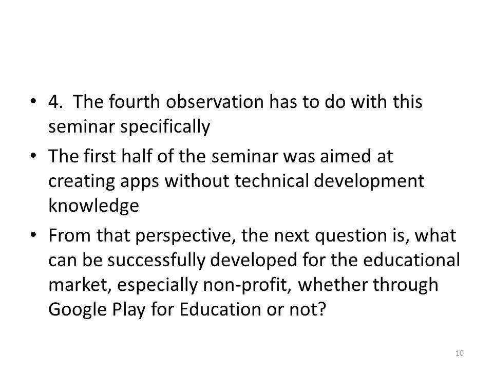 4. The fourth observation has to do with this seminar specifically The first half of the seminar was aimed at creating apps without technical developm