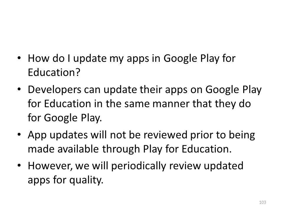 How do I update my apps in Google Play for Education? Developers can update their apps on Google Play for Education in the same manner that they do fo
