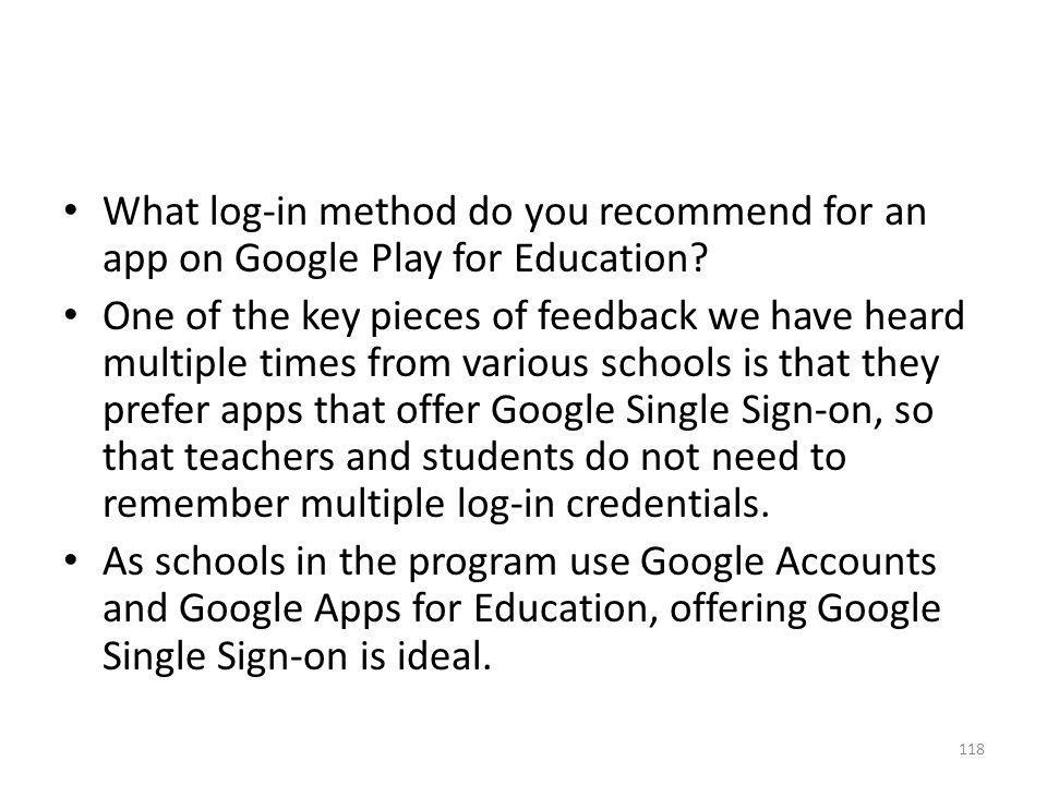 What log-in method do you recommend for an app on Google Play for Education? One of the key pieces of feedback we have heard multiple times from vario