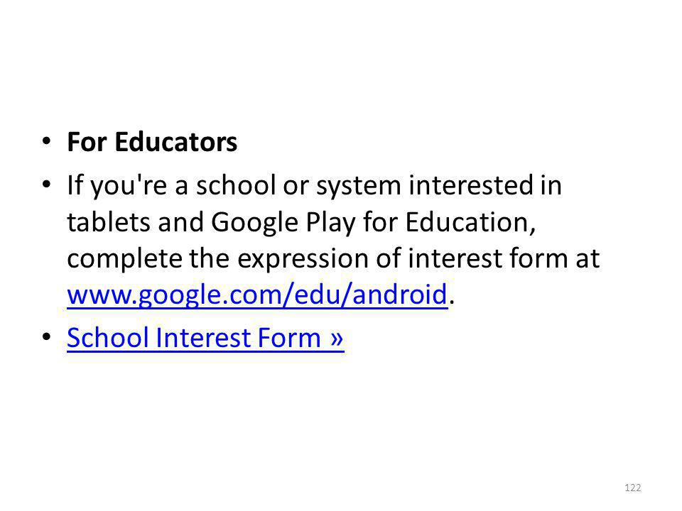 For Educators If you're a school or system interested in tablets and Google Play for Education, complete the expression of interest form at www.google