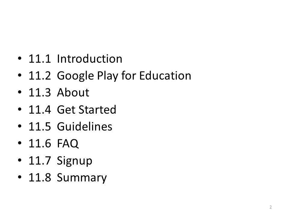 11.1 Introduction 11.2 Google Play for Education 11.3 About 11.4 Get Started 11.5 Guidelines 11.6 FAQ 11.7 Signup 11.8 Summary 2