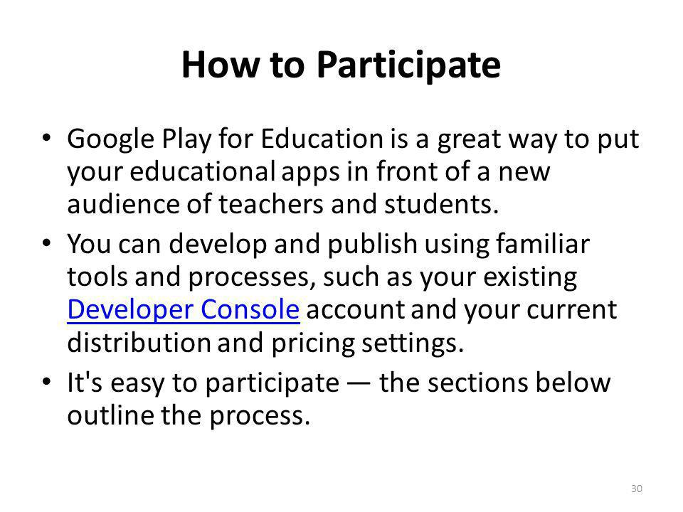 How to Participate Google Play for Education is a great way to put your educational apps in front of a new audience of teachers and students. You can