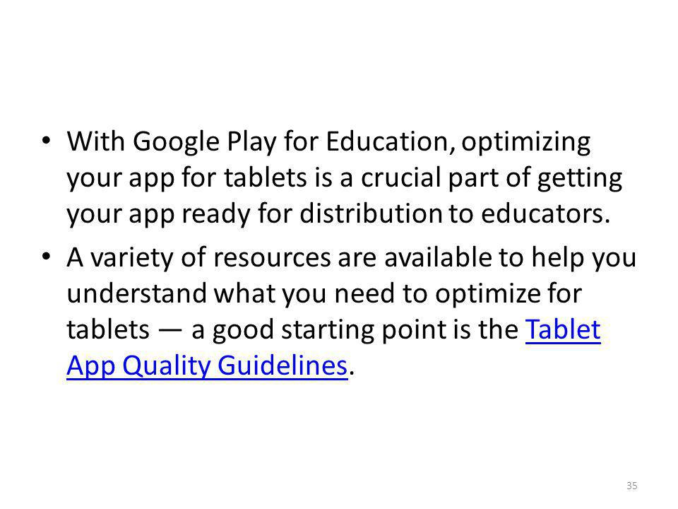 With Google Play for Education, optimizing your app for tablets is a crucial part of getting your app ready for distribution to educators. A variety o
