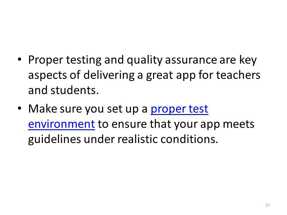 Proper testing and quality assurance are key aspects of delivering a great app for teachers and students. Make sure you set up a proper test environme