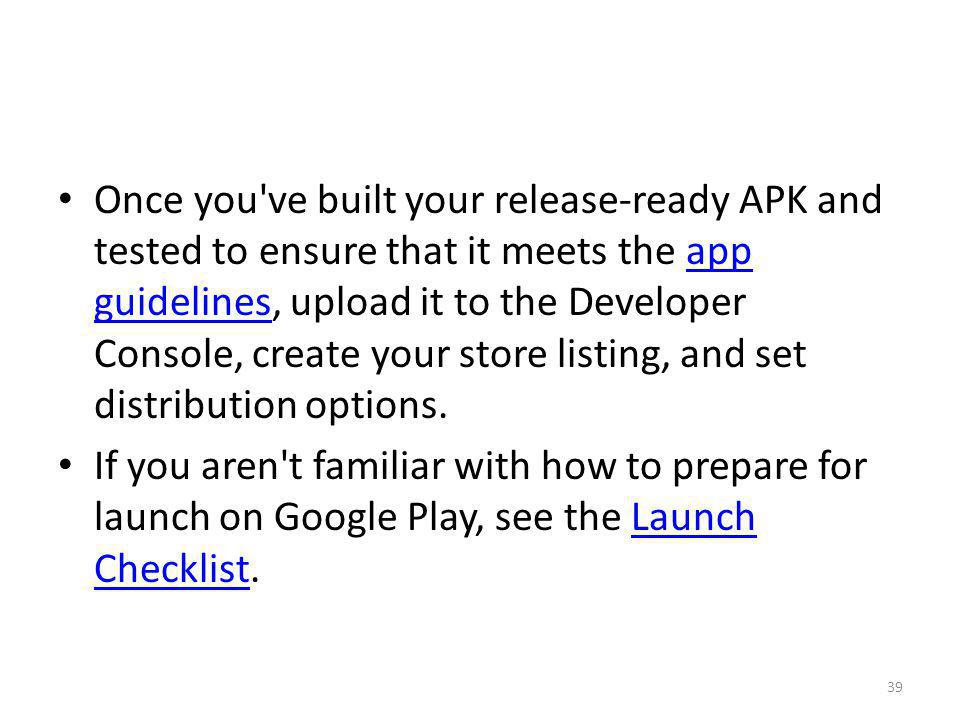 Once you've built your release-ready APK and tested to ensure that it meets the app guidelines, upload it to the Developer Console, create your store