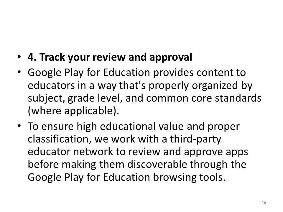 4. Track your review and approval Google Play for Education provides content to educators in a way that's properly organized by subject, grade level,