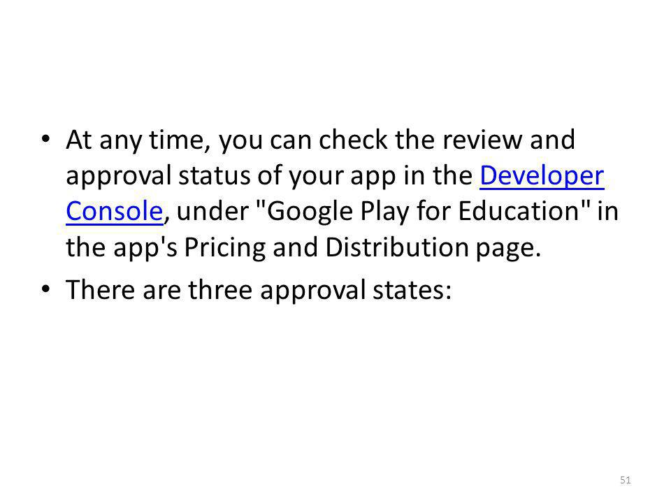 At any time, you can check the review and approval status of your app in the Developer Console, under