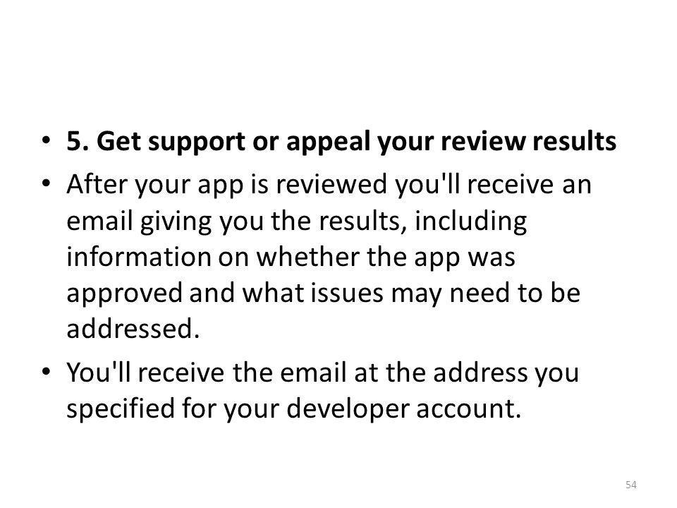 5. Get support or appeal your review results After your app is reviewed you'll receive an email giving you the results, including information on wheth