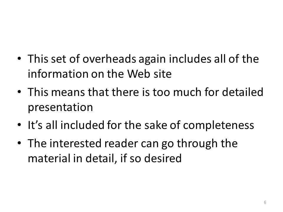 This set of overheads again includes all of the information on the Web site This means that there is too much for detailed presentation Its all includ