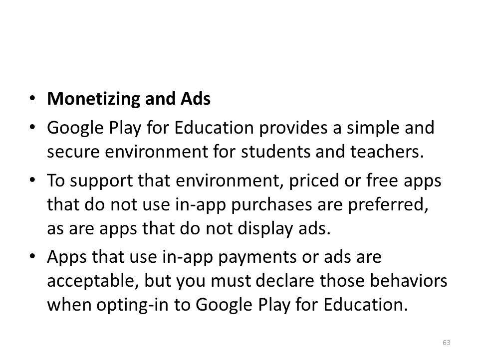 Monetizing and Ads Google Play for Education provides a simple and secure environment for students and teachers. To support that environment, priced o