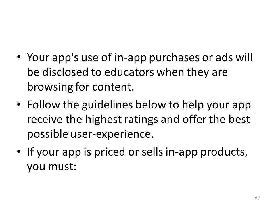 Your app's use of in-app purchases or ads will be disclosed to educators when they are browsing for content. Follow the guidelines below to help your