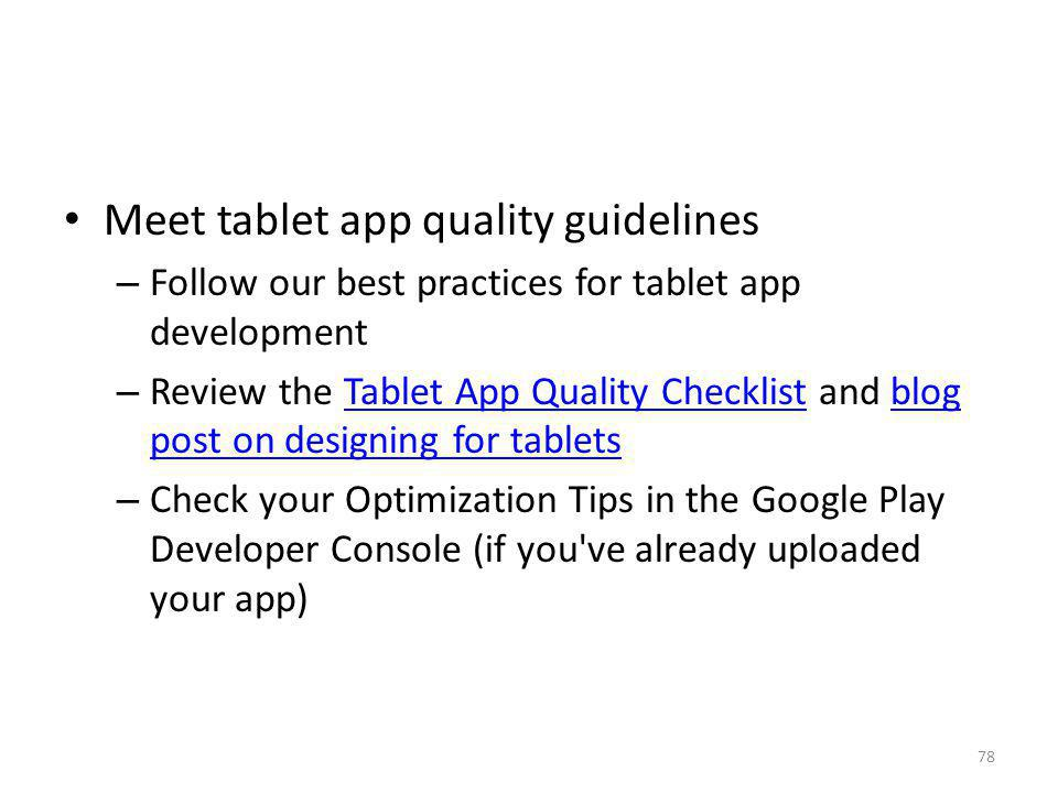 Meet tablet app quality guidelines – Follow our best practices for tablet app development – Review the Tablet App Quality Checklist and blog post on d