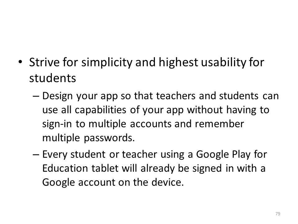 Strive for simplicity and highest usability for students – Design your app so that teachers and students can use all capabilities of your app without