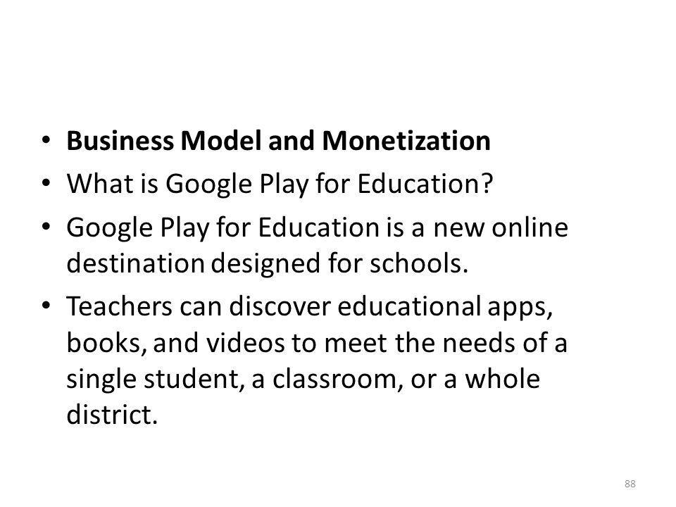 Business Model and Monetization What is Google Play for Education? Google Play for Education is a new online destination designed for schools. Teacher
