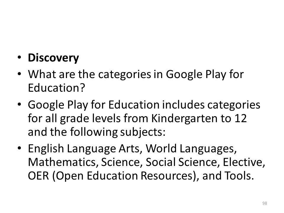 Discovery What are the categories in Google Play for Education? Google Play for Education includes categories for all grade levels from Kindergarten t