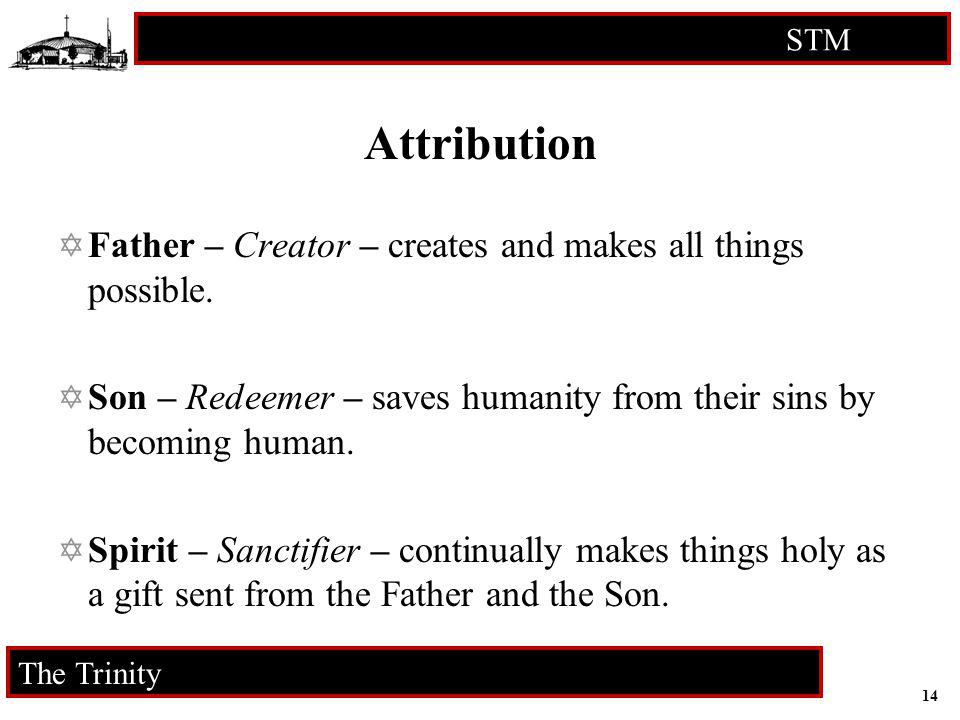 14 STM RCIA The Trinity Attribution Father – Creator – creates and makes all things possible. Son – Redeemer – saves humanity from their sins by becom
