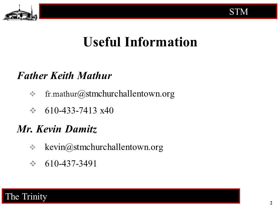2 STM RCIA The Trinity Father Keith Mathur fr.mathur @stmchurchallentown.org 610-433-7413 x40 Mr. Kevin Damitz kevin@stmchurchallentown.org 610-437-34
