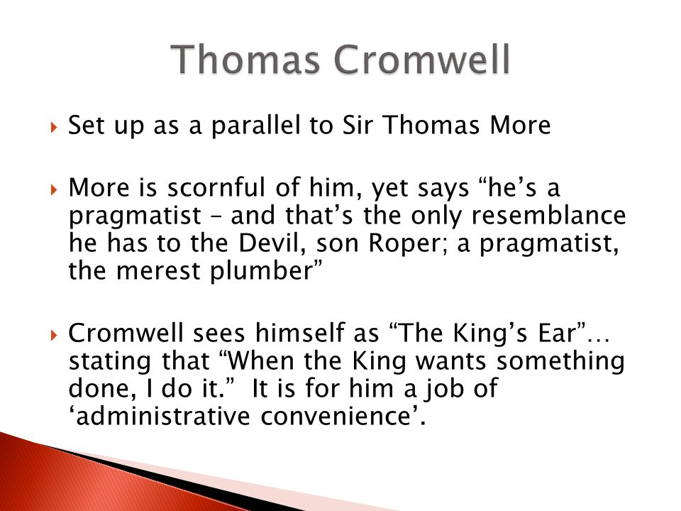 Set up as a parallel to Sir Thomas More More is scornful of him, yet says hes a pragmatist – and thats the only resemblance he has to the Devil, son R