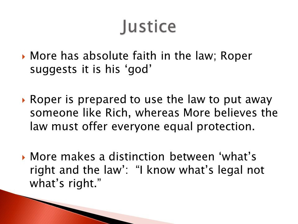 More has absolute faith in the law; Roper suggests it is his god Roper is prepared to use the law to put away someone like Rich, whereas More believes