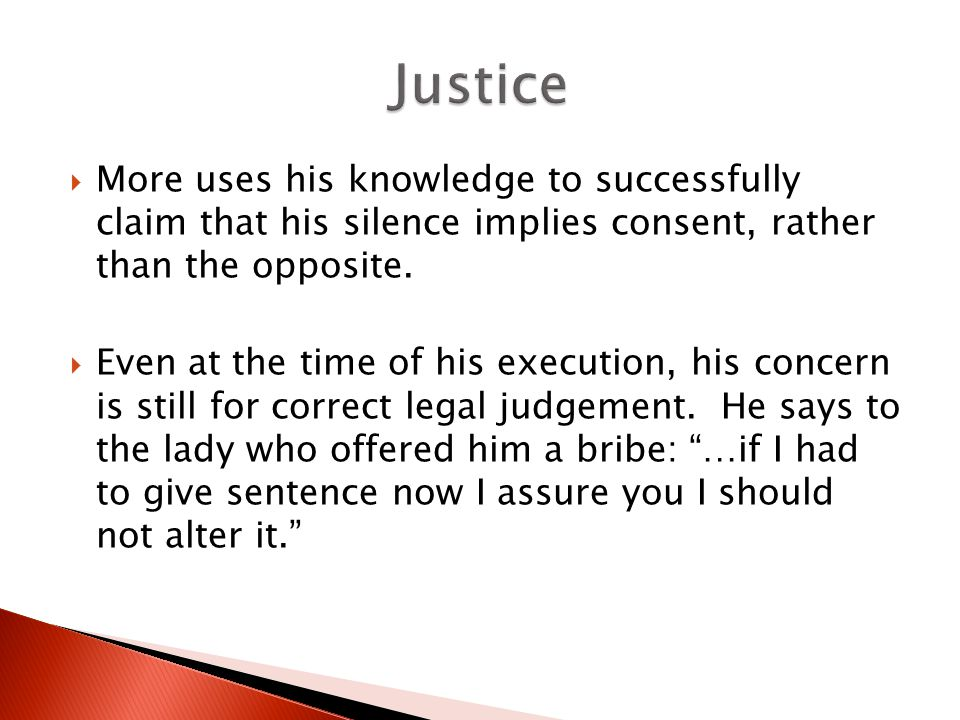 More uses his knowledge to successfully claim that his silence implies consent, rather than the opposite. Even at the time of his execution, his conce