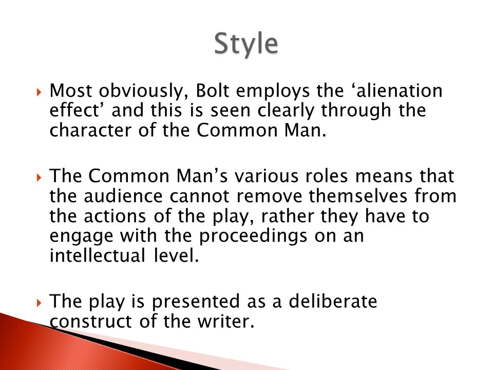 Most obviously, Bolt employs the alienation effect and this is seen clearly through the character of the Common Man.