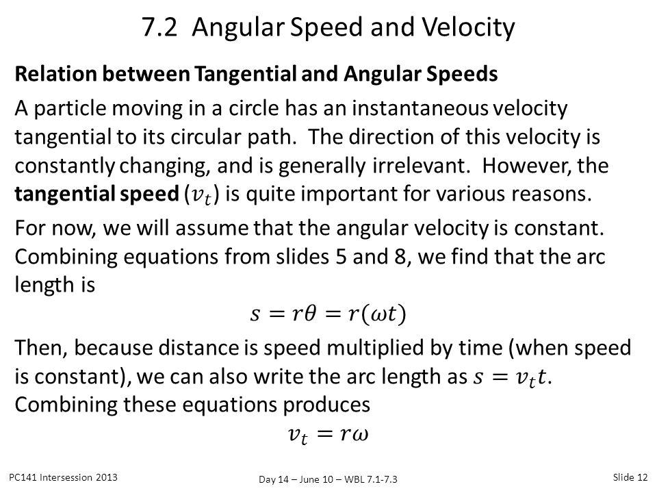 Day 14 – June 10 – WBL 7.1-7.3 7.2 Angular Speed and Velocity PC141 Intersession 2013Slide 12