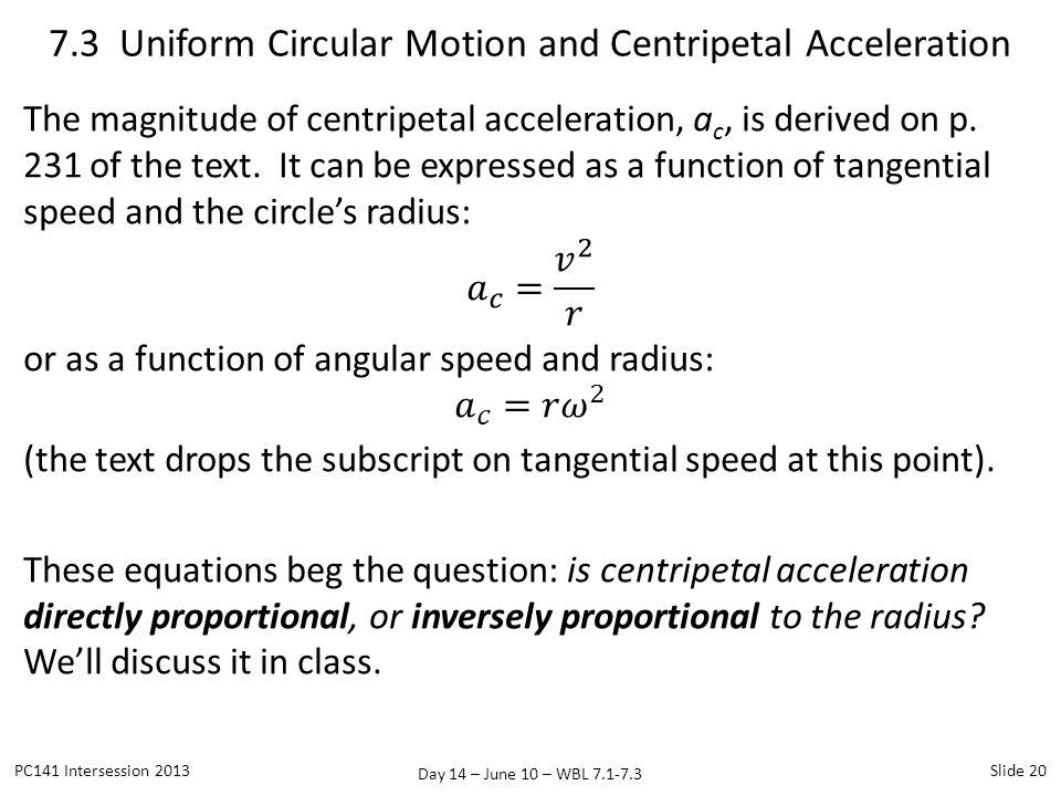 Day 14 – June 10 – WBL 7.1-7.3 7.3 Uniform Circular Motion and Centripetal Acceleration PC141 Intersession 2013Slide 20