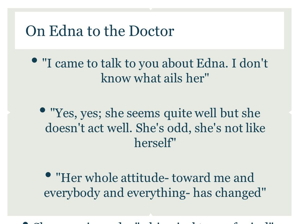 I came to talk to you about Edna.