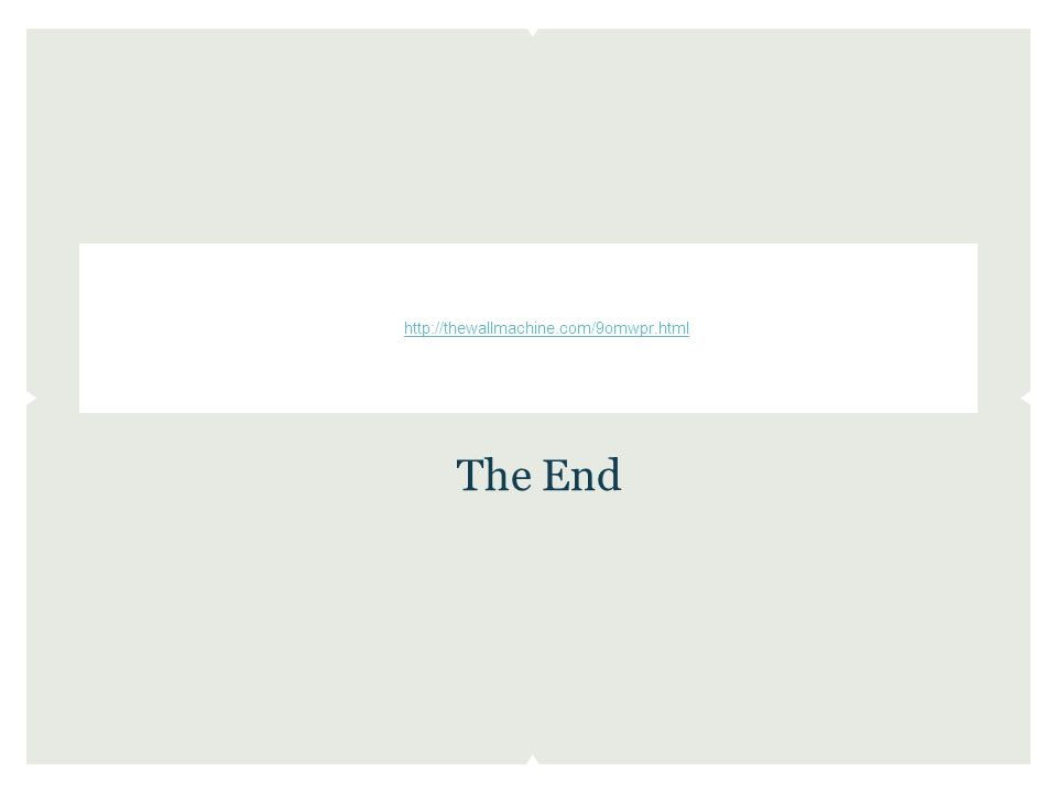The End http://thewallmachine.com/9omwpr.html