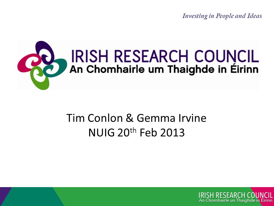 Tim Conlon & Gemma Irvine NUIG 20 th Feb 2013 Investing in People and Ideas