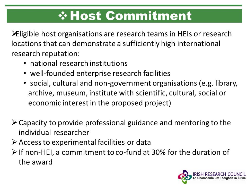 Eligible host organisations are research teams in HEIs or research locations that can demonstrate a sufficiently high international research reputation: national research institutions well-founded enterprise research facilities social, cultural and non-government organisations (e.g.