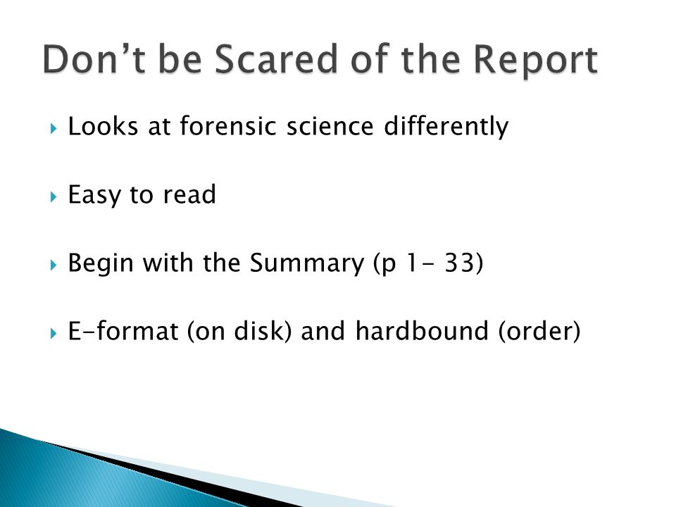 Looks at forensic science differently Easy to read Begin with the Summary (p 1- 33) E-format (on disk) and hardbound (order)