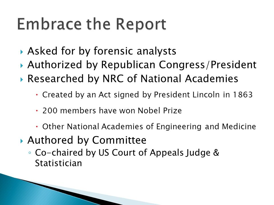 From a scientific perspective, this style of reporting is often inadequate, because it may not provide enough detail to enable a peer or other courtroom participant to understand and, if needed, question the sampling scheme, process(es) of analysis, or interpretation - NAS Report