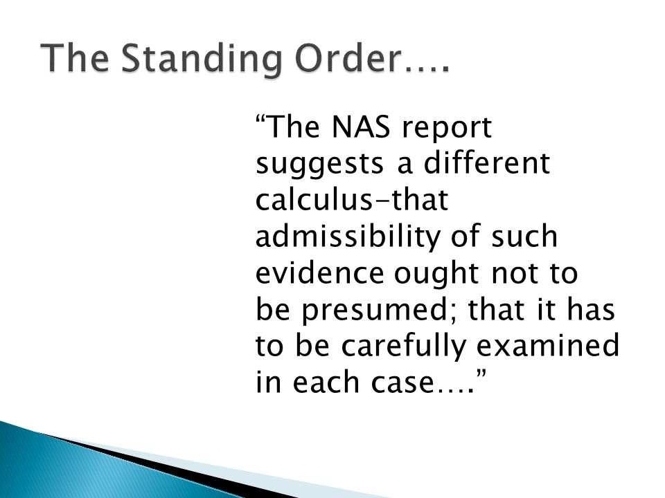 The NAS report suggests a different calculus-that admissibility of such evidence ought not to be presumed; that it has to be carefully examined in each case….