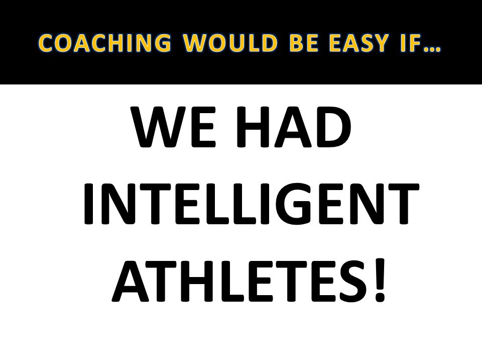 WE HAD INTELLIGENT ATHLETES!
