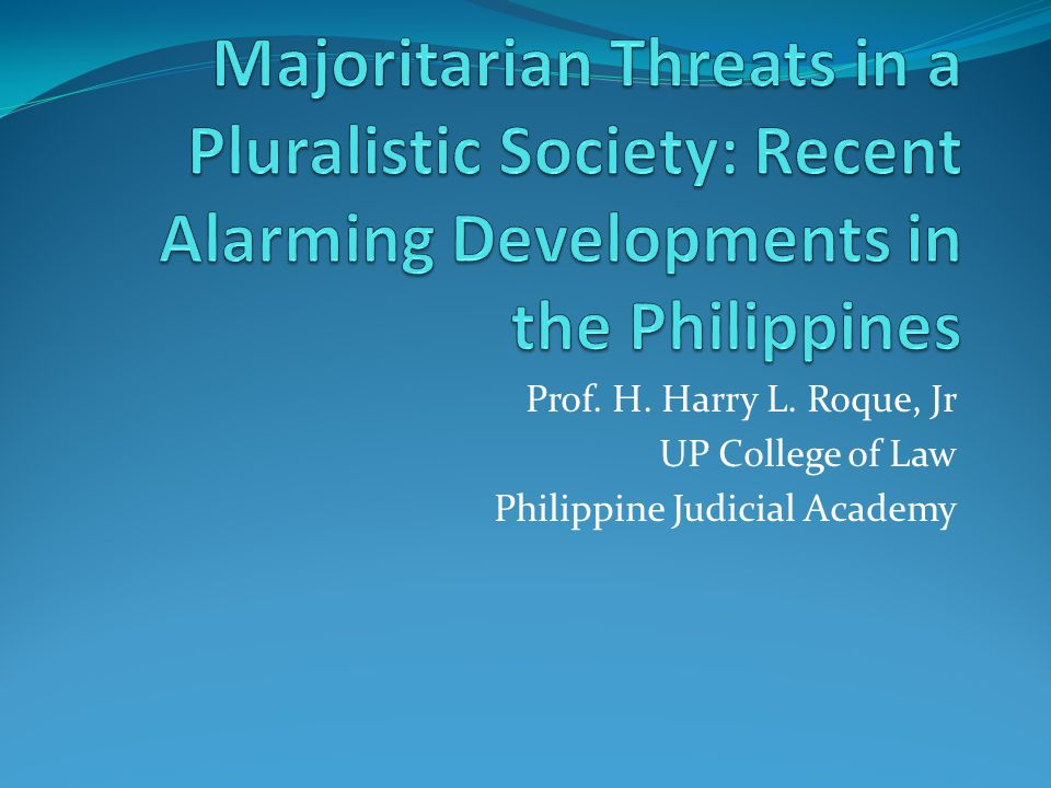 Prof. H. Harry L. Roque, Jr UP College of Law Philippine Judicial Academy