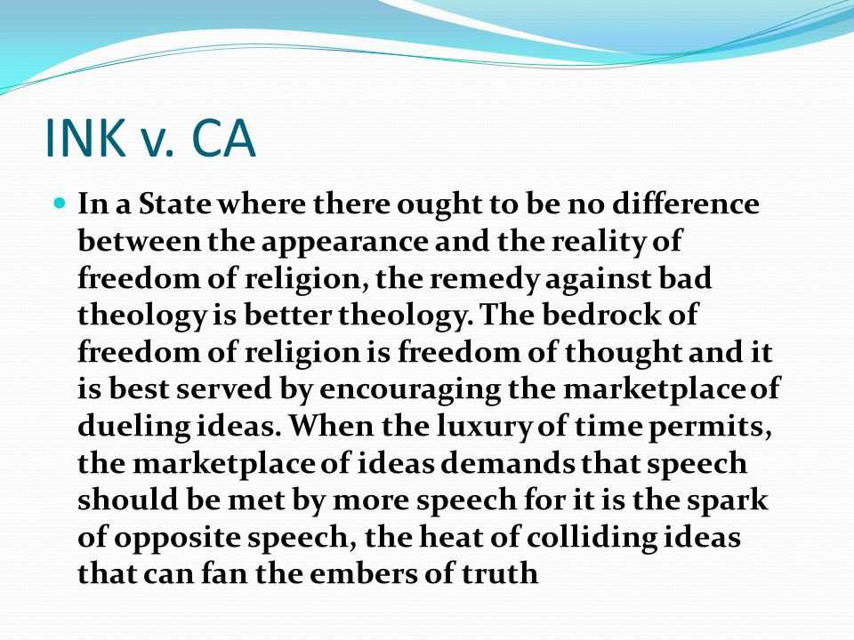 INK v. CA In a State where there ought to be no difference between the appearance and the reality of freedom of religion, the remedy against bad theol