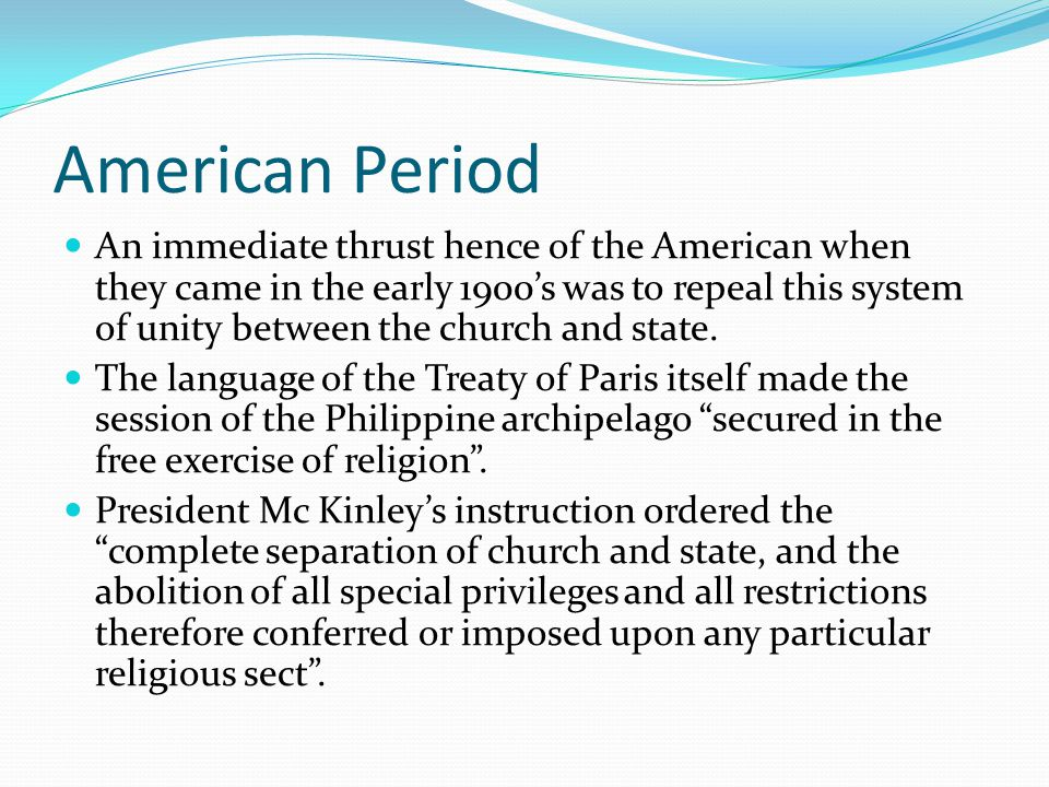 American Period An immediate thrust hence of the American when they came in the early 1900s was to repeal this system of unity between the church and