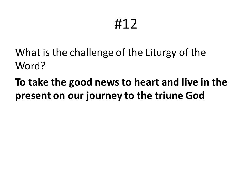 #12 What is the challenge of the Liturgy of the Word? To take the good news to heart and live in the present on our journey to the triune God