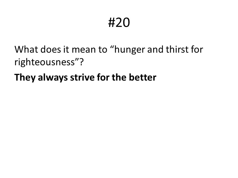 #20 What does it mean to hunger and thirst for righteousness? They always strive for the better