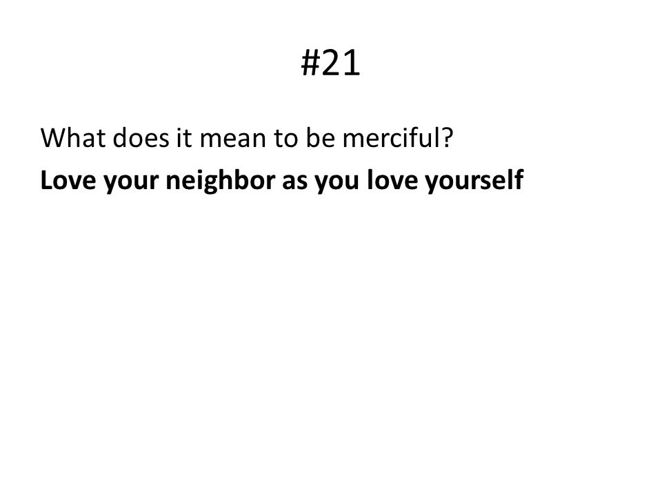 #21 What does it mean to be merciful? Love your neighbor as you love yourself