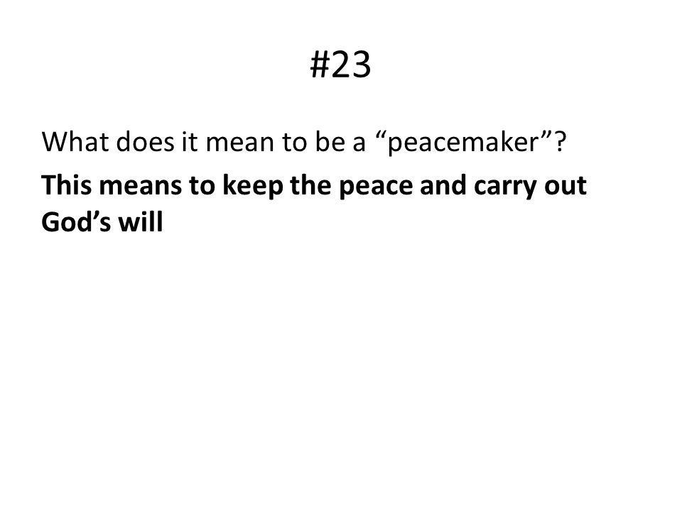 #23 What does it mean to be a peacemaker? This means to keep the peace and carry out Gods will