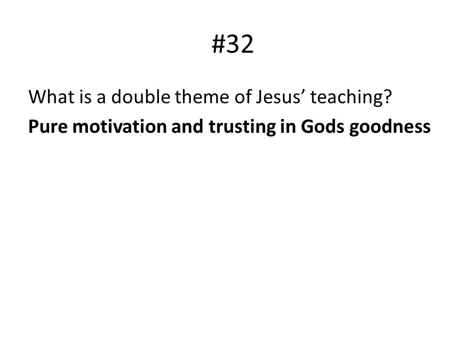 #32 What is a double theme of Jesus teaching? Pure motivation and trusting in Gods goodness