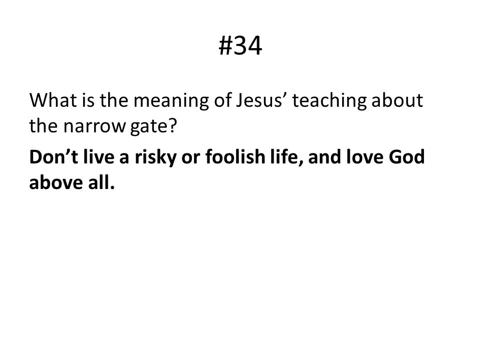 #34 What is the meaning of Jesus teaching about the narrow gate? Dont live a risky or foolish life, and love God above all.