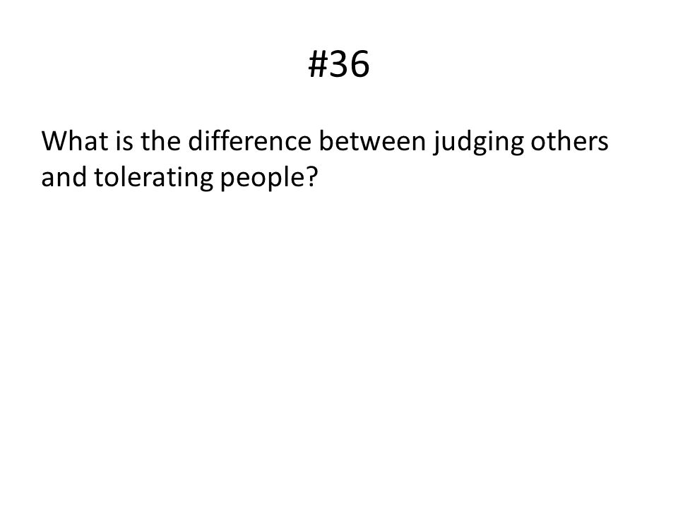 #36 What is the difference between judging others and tolerating people?